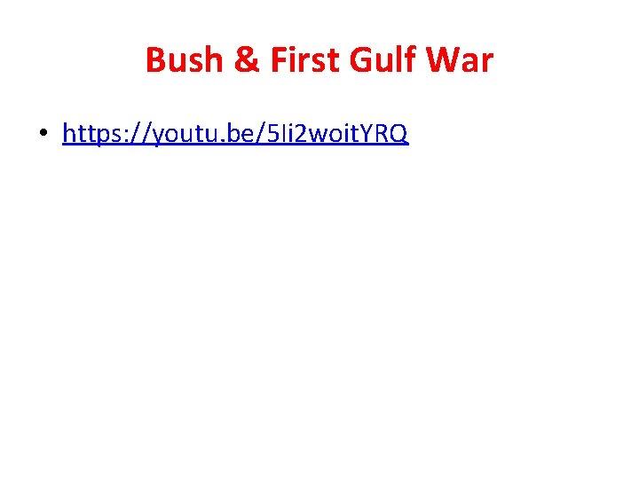 Bush & First Gulf War • https: //youtu. be/5 Ii 2 woit. YRQ