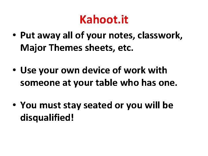 Kahoot. it • Put away all of your notes, classwork, Major Themes sheets, etc.