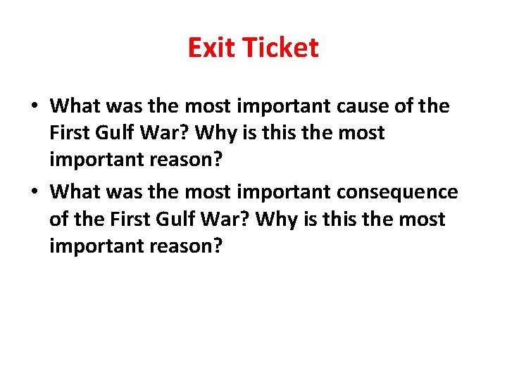 Exit Ticket • What was the most important cause of the First Gulf War?