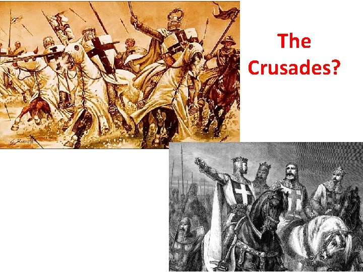 The Crusades?