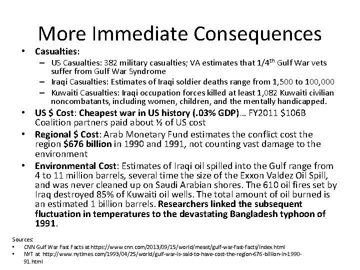 More Immediate Consequences • Casualties: – US Casualties: 382 military casualties; VA estimates that