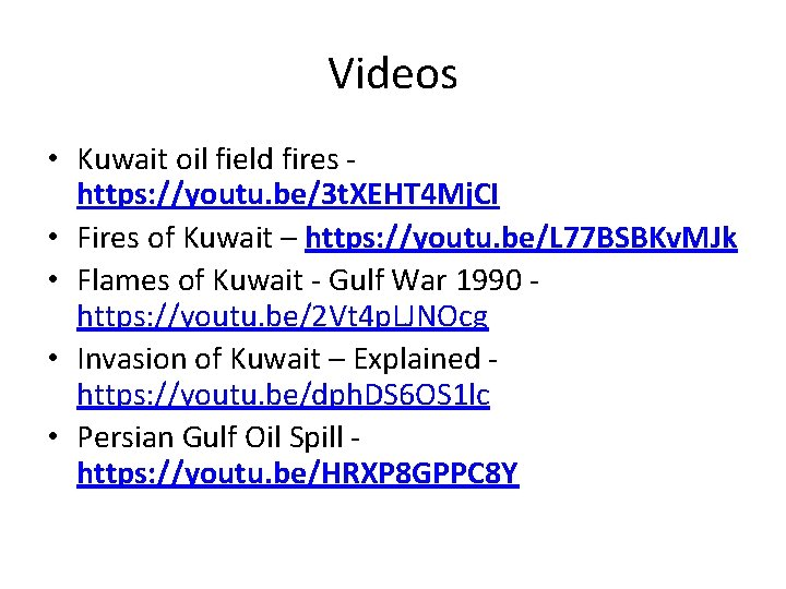 Videos • Kuwait oil field fires https: //youtu. be/3 t. XEHT 4 Mj. CI