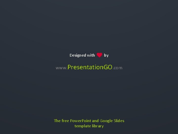 Designed with by www. Presentation. GO. com The free Power. Point and Google Slides
