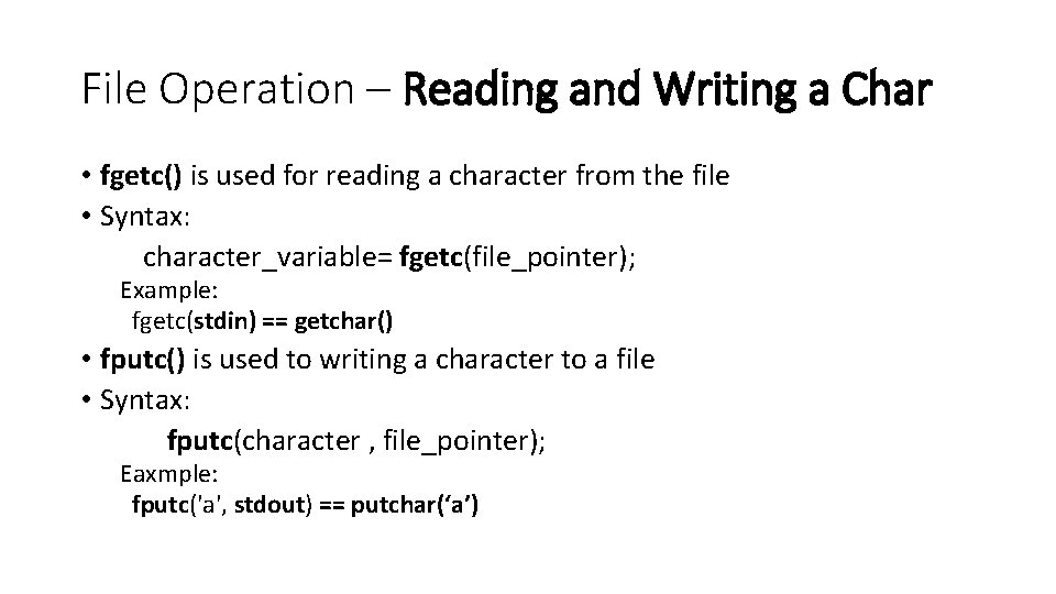 File Operation – Reading and Writing a Char • fgetc() is used for reading