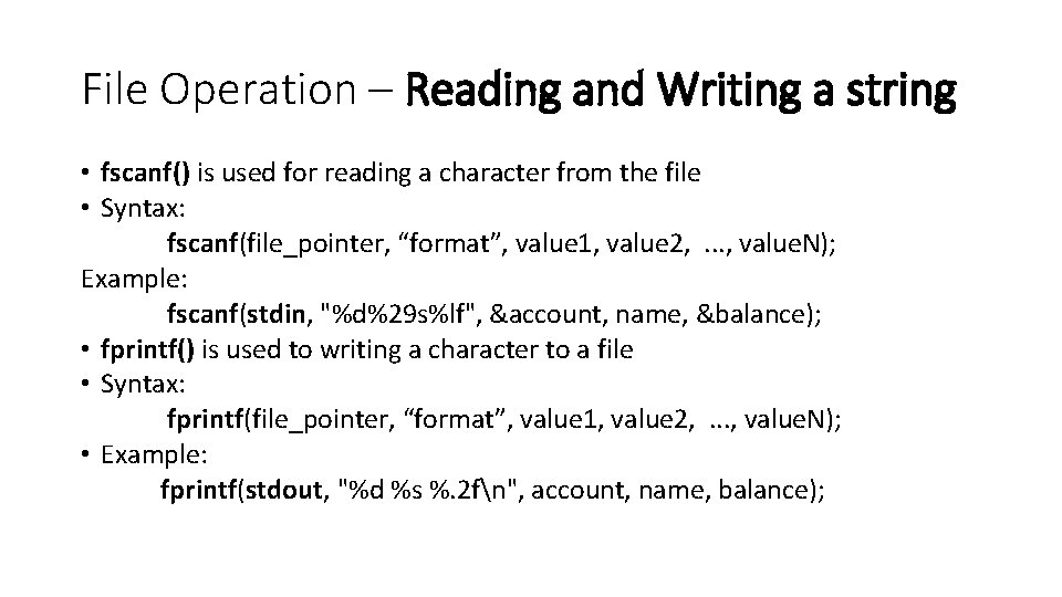File Operation – Reading and Writing a string • fscanf() is used for reading