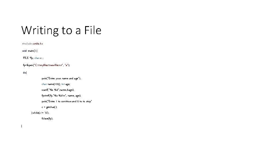 Writing to a File #include <stdio. h> void main() { FILE *fp; char c