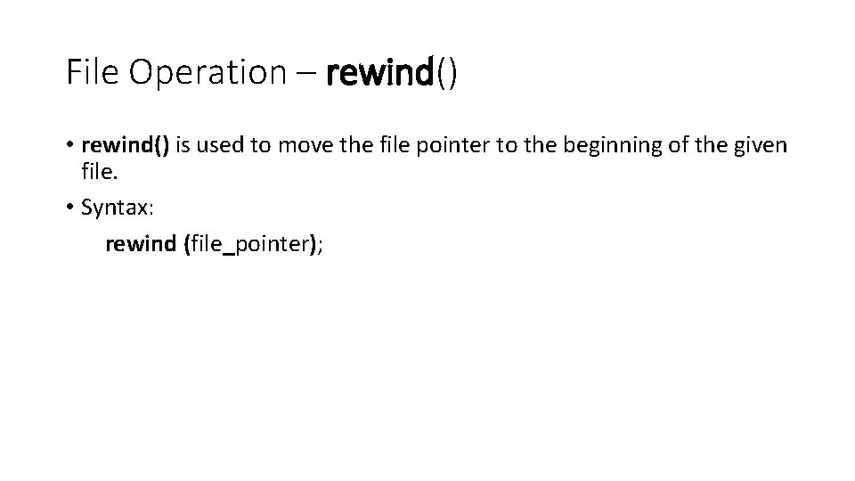 File Operation – rewind() • rewind() is used to move the file pointer to