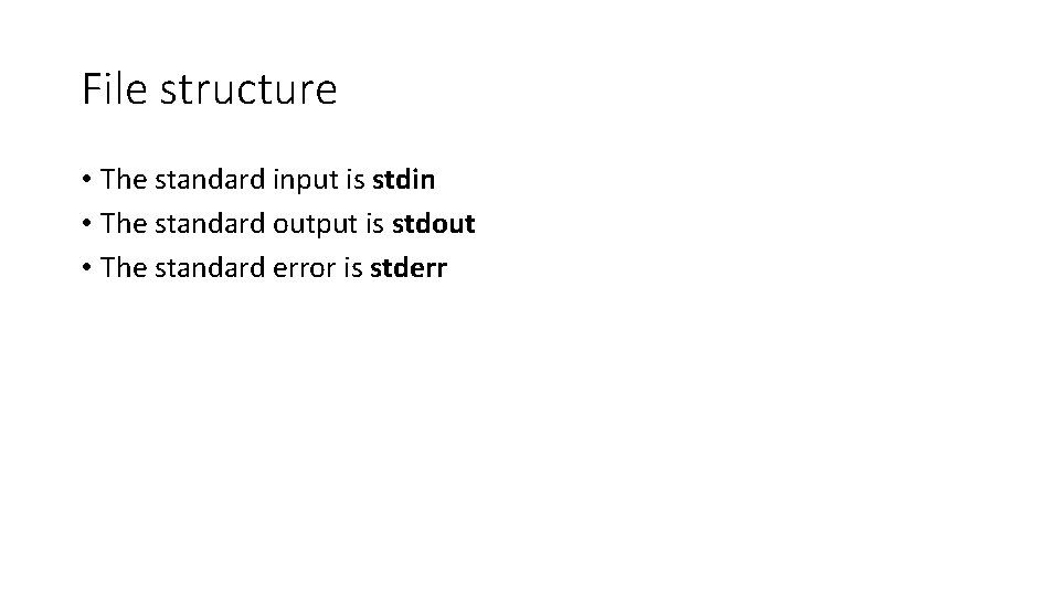 File structure • The standard input is stdin • The standard output is stdout