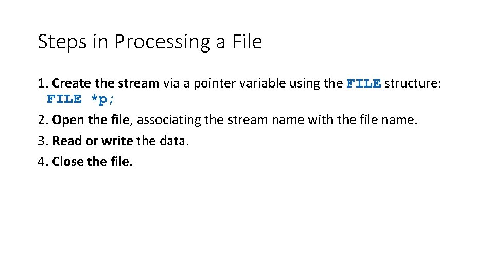 Steps in Processing a File 1. Create the stream via a pointer variable using