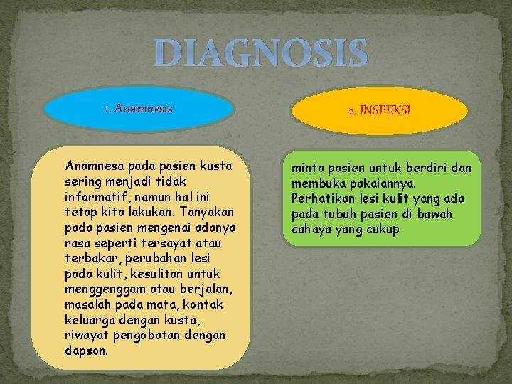 DIAGNOSIS 1. Anamnesis Anamnesa pada pasien kusta sering menjadi tidak informatif, namun hal ini