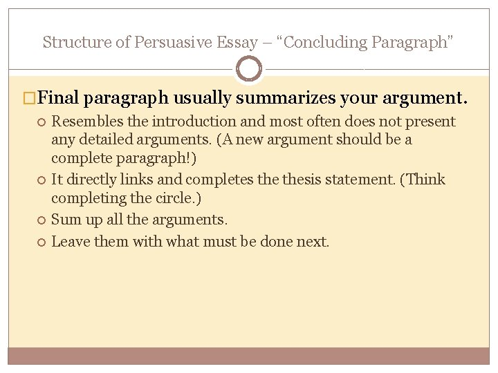 """Structure of Persuasive Essay – """"Concluding Paragraph"""" �Final paragraph usually summarizes your argument. Resembles"""