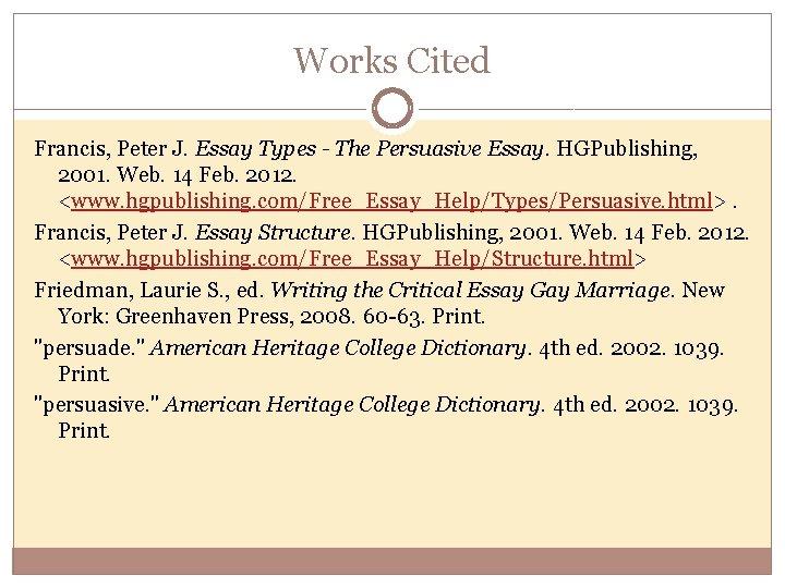 Works Cited Francis, Peter J. Essay Types - The Persuasive Essay. HGPublishing, 2001. Web.