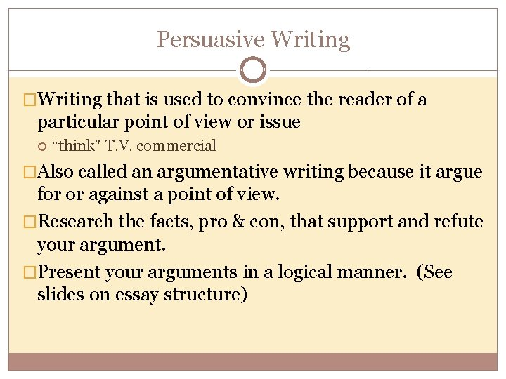 Persuasive Writing �Writing that is used to convince the reader of a particular point