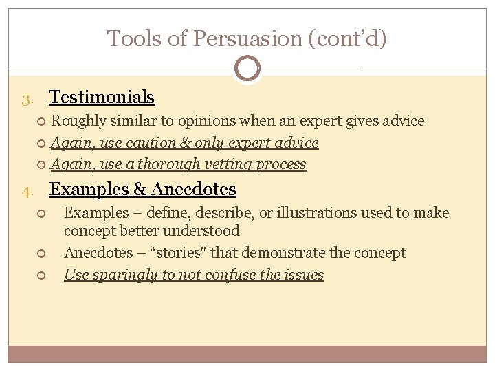 Tools of Persuasion (cont'd) 3. Testimonials Roughly similar to opinions when an expert gives