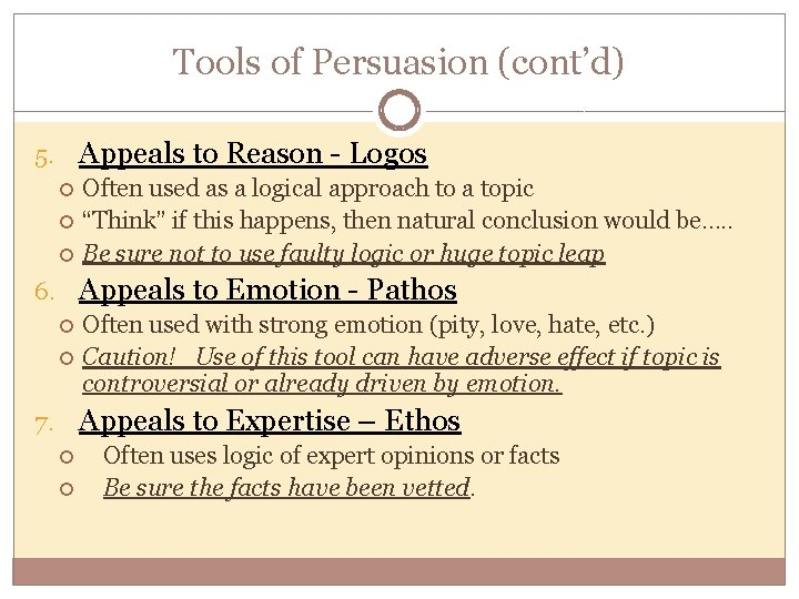 Tools of Persuasion (cont'd) 5. Appeals to Reason - Logos Often used as a