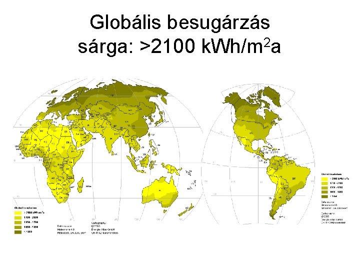 Globális besugárzás sárga: >2100 k. Wh/m 2 a