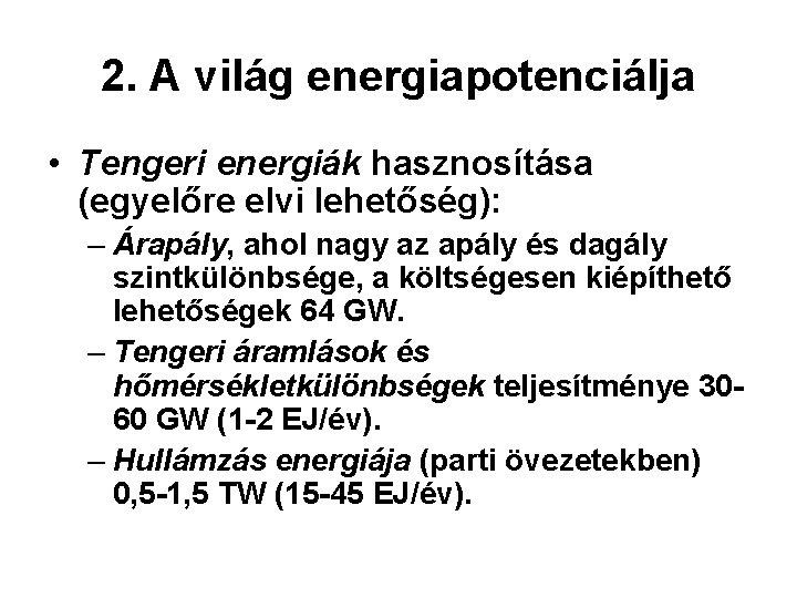 2. A világ energiapotenciálja • Tengeri energiák hasznosítása (egyelőre elvi lehetőség): – Árapály, ahol