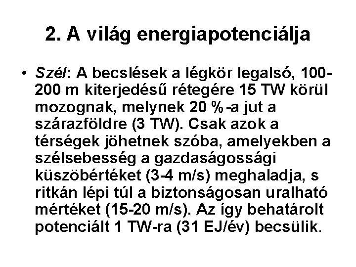 2. A világ energiapotenciálja • Szél: A becslések a légkör legalsó, 100200 m kiterjedésű