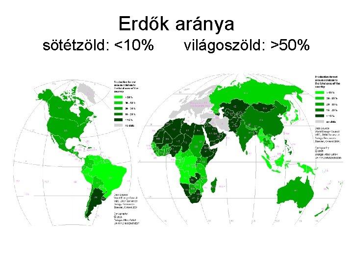 Erdők aránya sötétzöld: <10% világoszöld: >50%