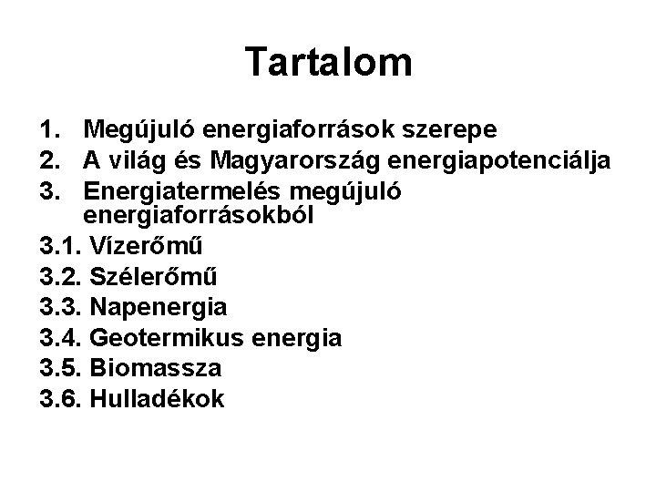 Tartalom 1. Megújuló energiaforrások szerepe 2. A világ és Magyarország energiapotenciálja 3. Energiatermelés megújuló