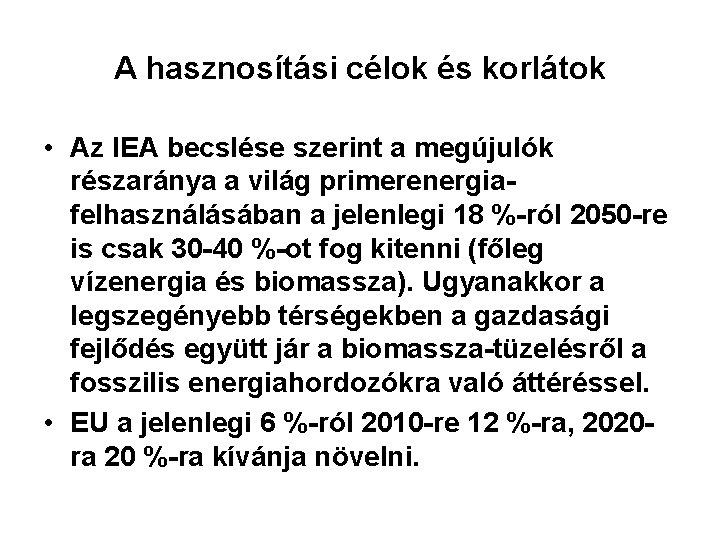 A hasznosítási célok és korlátok • Az IEA becslése szerint a megújulók részaránya a