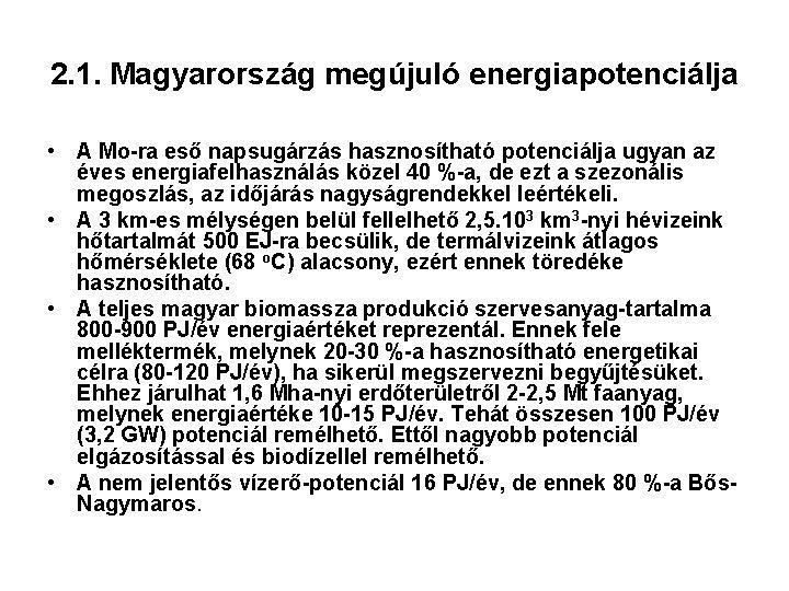 2. 1. Magyarország megújuló energiapotenciálja • A Mo-ra eső napsugárzás hasznosítható potenciálja ugyan az