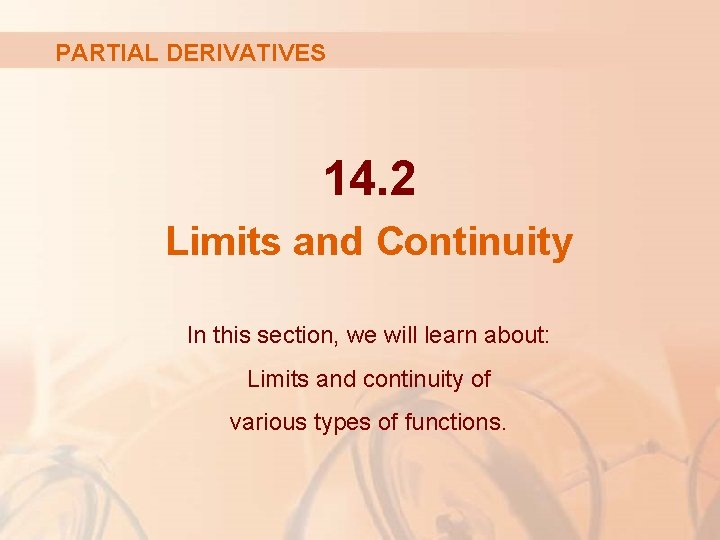 PARTIAL DERIVATIVES 14. 2 Limits and Continuity In this section, we will learn about: