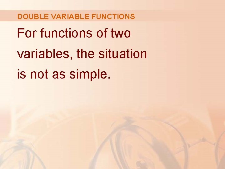DOUBLE VARIABLE FUNCTIONS For functions of two variables, the situation is not as simple.