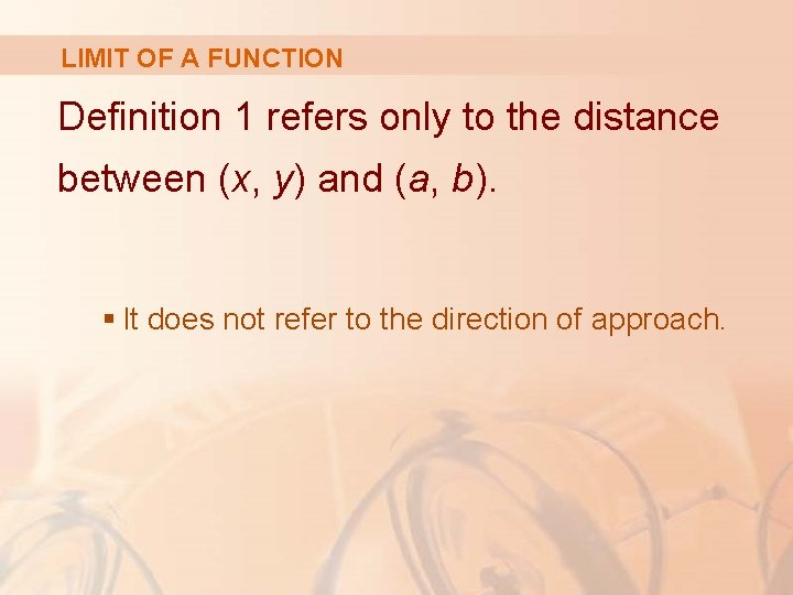LIMIT OF A FUNCTION Definition 1 refers only to the distance between (x, y)