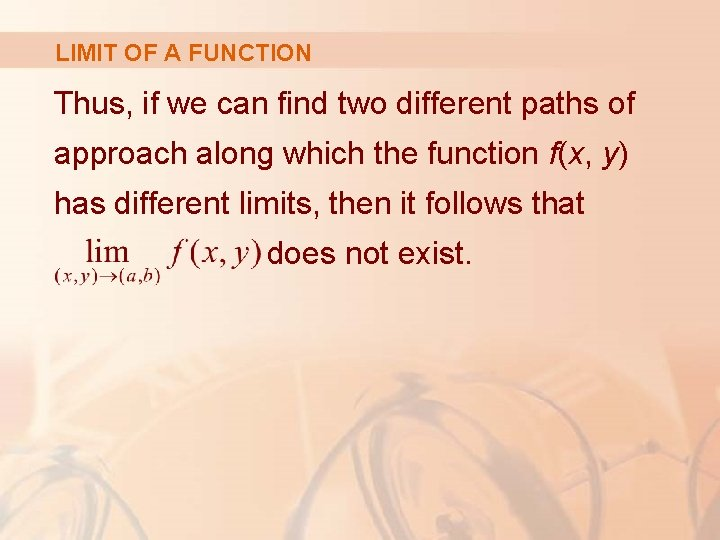 LIMIT OF A FUNCTION Thus, if we can find two different paths of approach