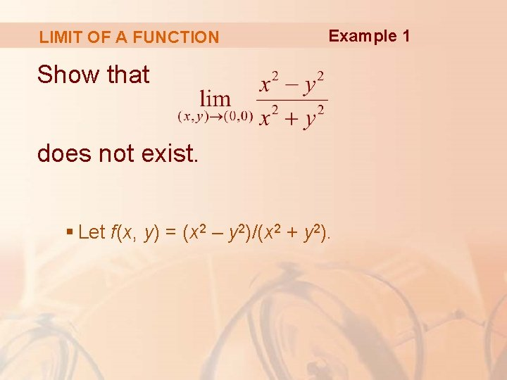 LIMIT OF A FUNCTION Example 1 Show that does not exist. § Let f(x,