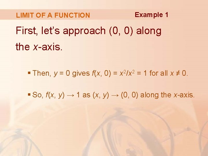 LIMIT OF A FUNCTION Example 1 First, let's approach (0, 0) along the x-axis.
