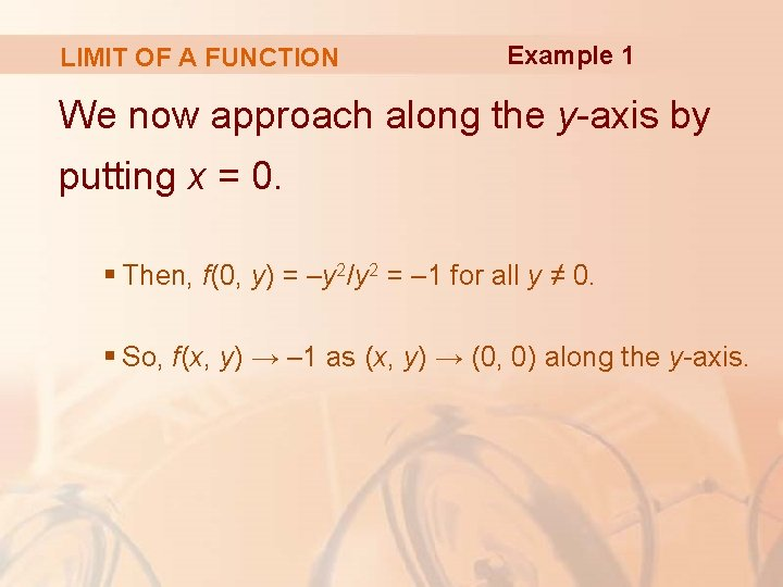 LIMIT OF A FUNCTION Example 1 We now approach along the y-axis by putting