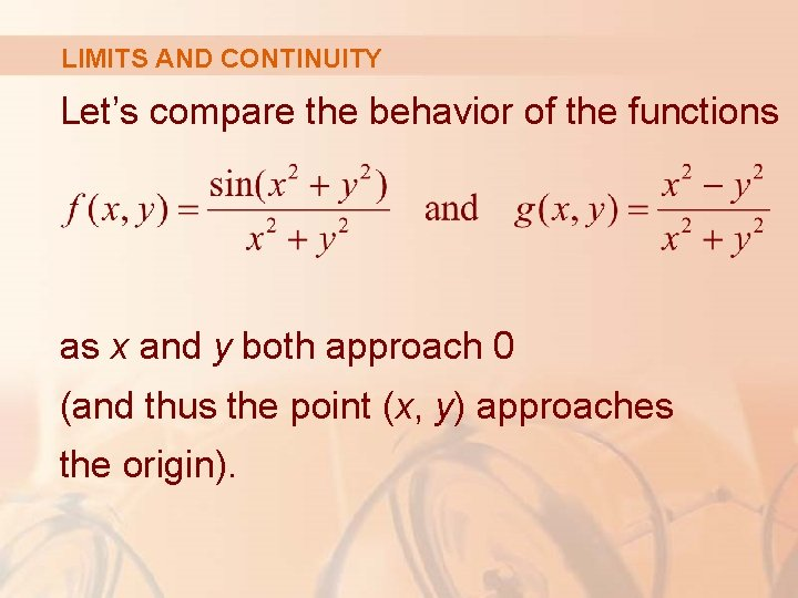 LIMITS AND CONTINUITY Let's compare the behavior of the functions as x and y