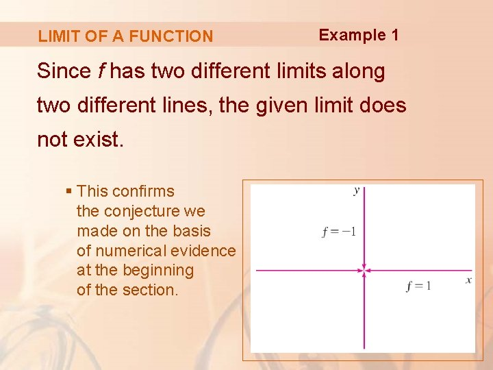 LIMIT OF A FUNCTION Example 1 Since f has two different limits along two