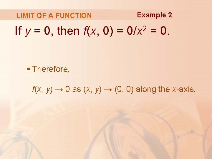 LIMIT OF A FUNCTION Example 2 If y = 0, then f(x, 0) =