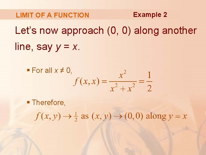 LIMIT OF A FUNCTION Example 2 Let's now approach (0, 0) along another line,