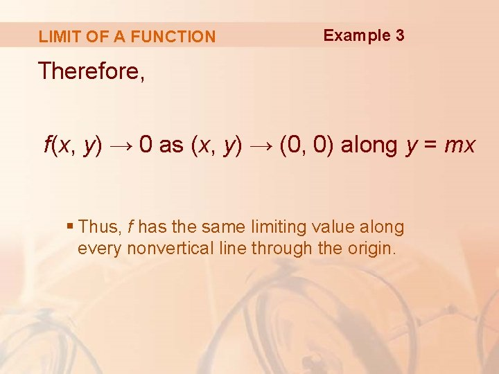 LIMIT OF A FUNCTION Example 3 Therefore, f(x, y) → 0 as (x, y)