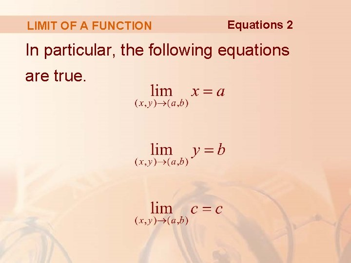 LIMIT OF A FUNCTION Equations 2 In particular, the following equations are true.