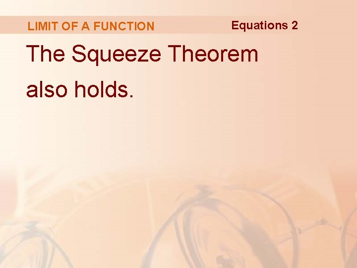 LIMIT OF A FUNCTION Equations 2 The Squeeze Theorem also holds.
