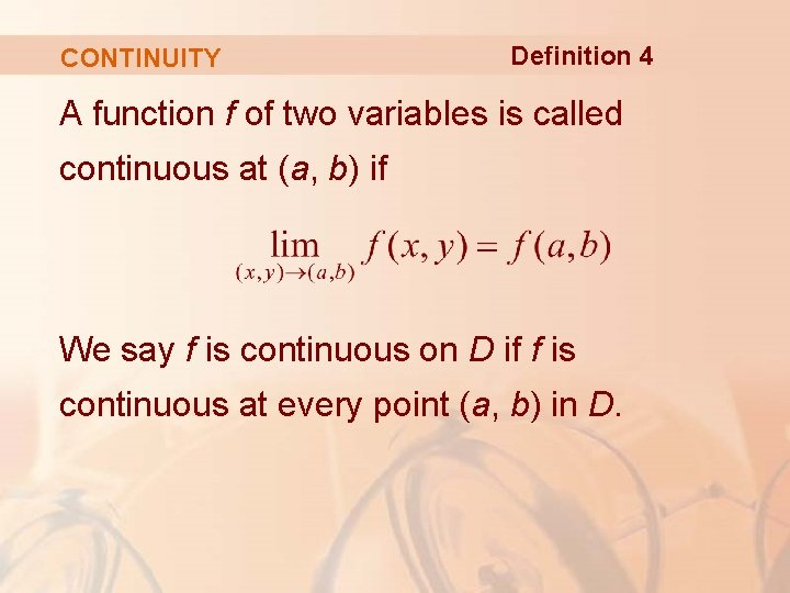 CONTINUITY Definition 4 A function f of two variables is called continuous at (a,