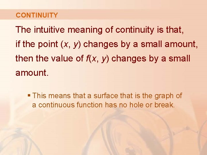 CONTINUITY The intuitive meaning of continuity is that, if the point (x, y) changes
