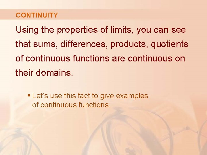 CONTINUITY Using the properties of limits, you can see that sums, differences, products, quotients