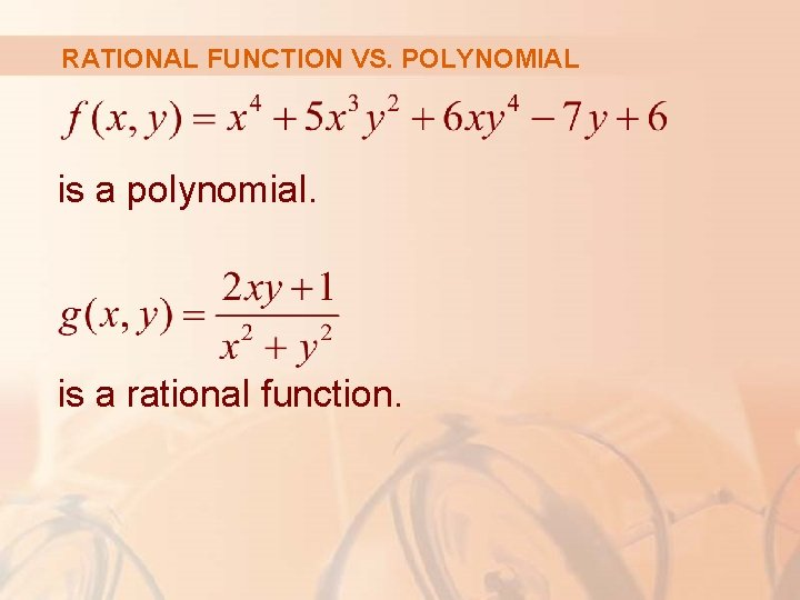 RATIONAL FUNCTION VS. POLYNOMIAL is a polynomial. is a rational function.