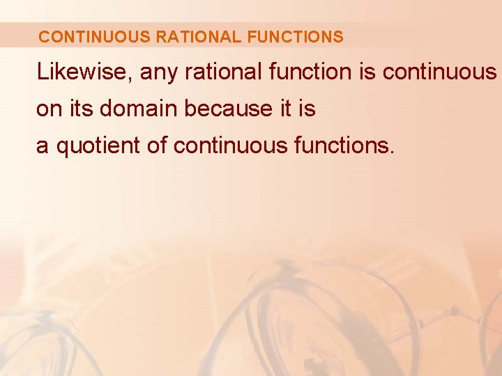 CONTINUOUS RATIONAL FUNCTIONS Likewise, any rational function is continuous on its domain because it