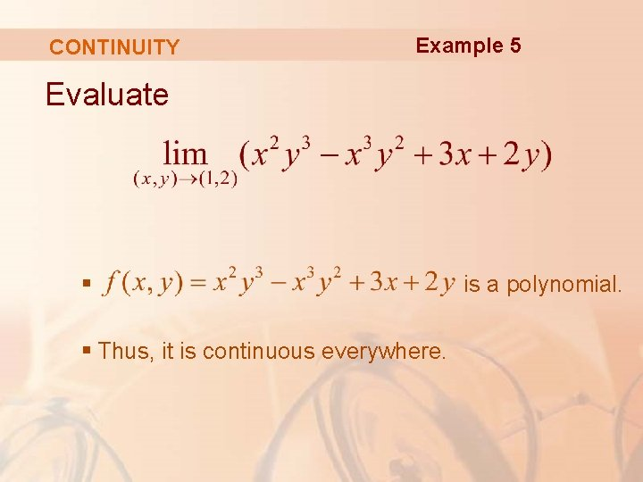 CONTINUITY Example 5 Evaluate § § Thus, it is continuous everywhere. is a polynomial.