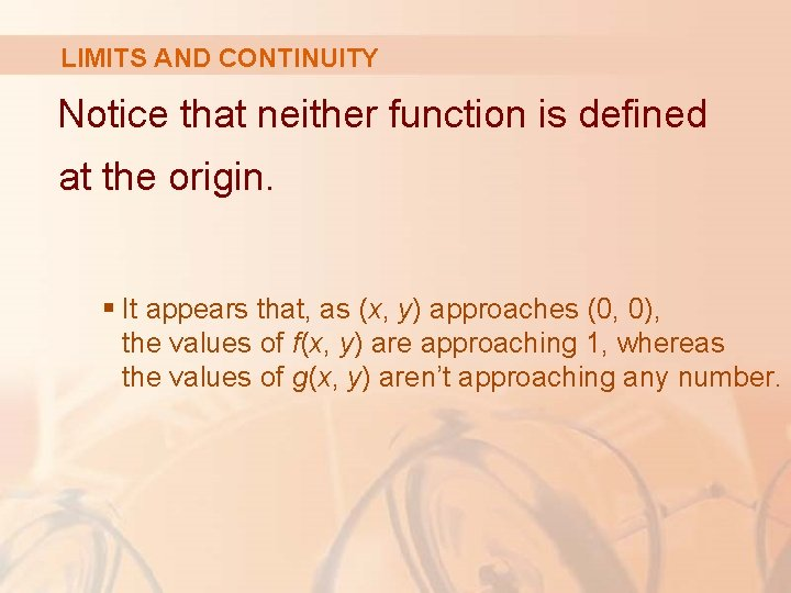 LIMITS AND CONTINUITY Notice that neither function is defined at the origin. § It