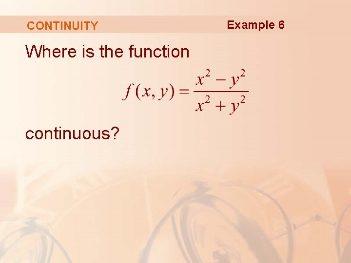 CONTINUITY Where is the function continuous? Example 6