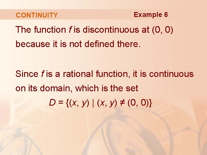 CONTINUITY Example 6 The function f is discontinuous at (0, 0) because it is