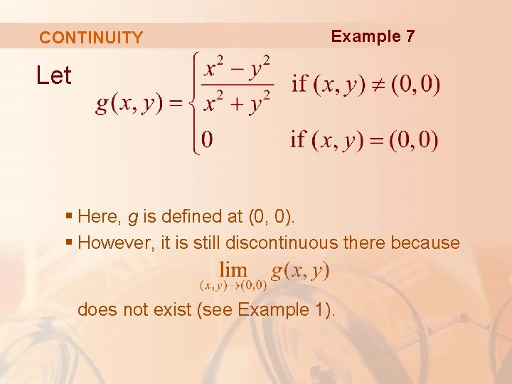 CONTINUITY Example 7 Let § Here, g is defined at (0, 0). § However,